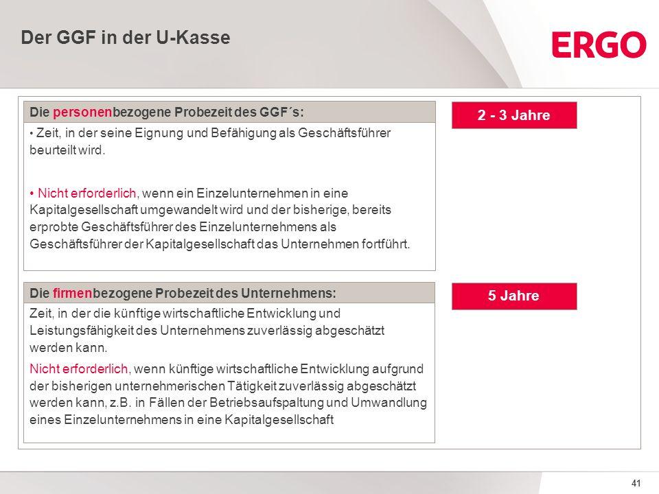 41 Der GGF in der U-Kasse Zeit, in der die künftige wirtschaftliche Entwicklung und Leistungsfähigkeit des Unternehmens zuverlässig abgeschätzt werden kann.
