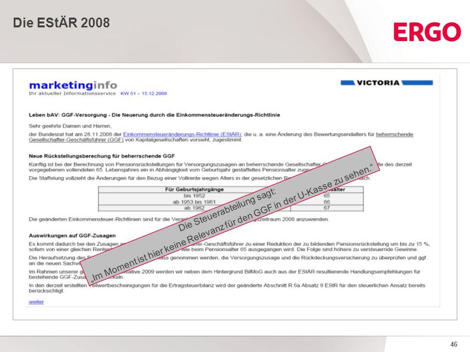 """46 Die EStÄR 2008 Die Steuerabteilung sagt: """"Im Moment ist hier keine Relevanz für den GGF in der U-Kasse zu sehen."""