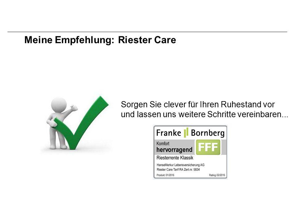 Meine Empfehlung: Riester Care Sorgen Sie clever für Ihren Ruhestand vor und lassen uns weitere Schritte vereinbaren...