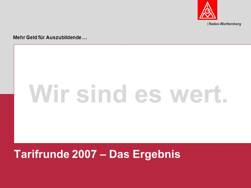 Tarifrunde 2007 - Wir sind es wert.12 Erhöhung der Ausbildungsvergütungen ERA bis 31.