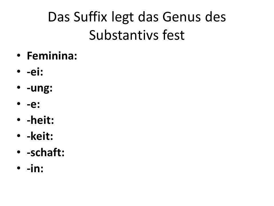 Das Suffix legt das Genus des Substantivs fest Feminina: -ei: -ung: -e: -heit: -keit: -schaft: -in: