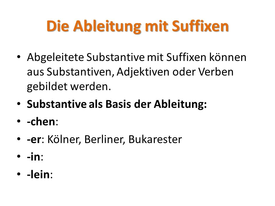 Affixe im Deutschen (Fleischer/Barz 1995) PräfixeSuffixe NativNicht-nativNativNicht-nativ Nomenerz-, ge-, haupt-, miss-, un-, ur- a-/an-, anti-, de- /des-, dis-, ex-, hyper-, in-, inter-, ko-/kon-/kol-, kom-, non-, prä-, pro-, re-, super-, trans-, ultra- -bold, -chen, -de, - e, (er/el)ei, -el, -er, heit/-keit/-igkeit, - icht, -ian/-jan, -i, - in, -lein, -ler, -ling, - ner, -nis, -rich, -s, - sal, -schaft, -sel, -t, -tel, -tum, -und, - werk, -wesen -ament/-ement, - ant/-ent, -anz/-enz, - age, -ar/-är, -arium, - at, -aille, -ade, - asmus/-ismus, -ee, - esse, -elle, -ette, - (er)ie, -eur, -ier, -iere, -ier, -ik, -iker, -ine, - (at/t/x)ion, -ist, - (i)tät, -(at/it)or, -ose, -ur