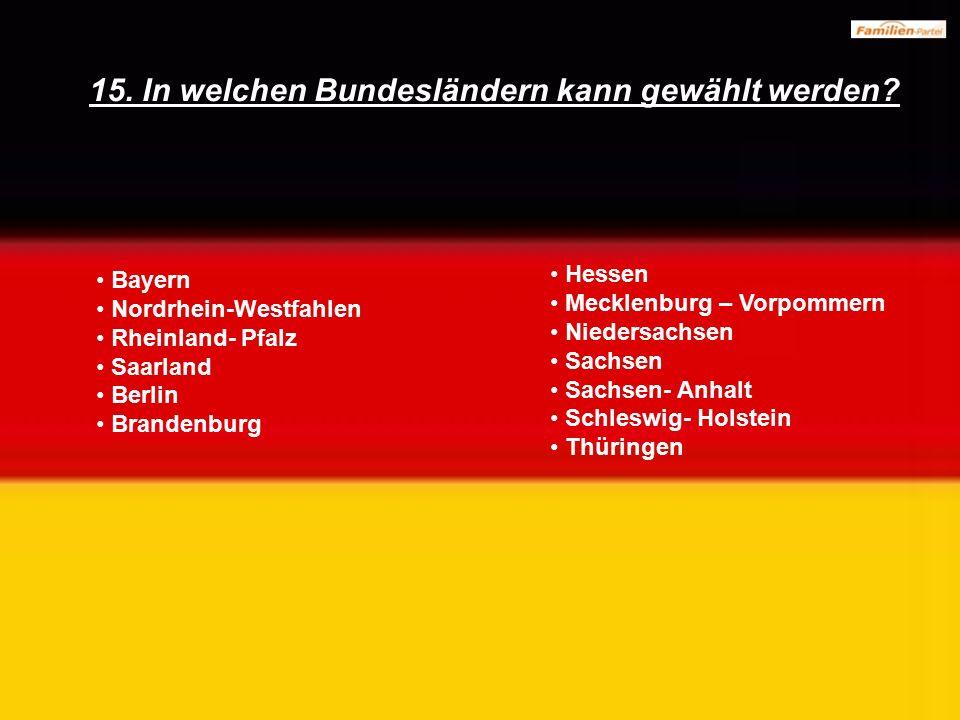 Bayern Nordrhein-Westfahlen Rheinland- Pfalz Saarland Berlin Brandenburg 15. In welchen Bundesländern kann gewählt werden? Hessen Mecklenburg – Vorpom