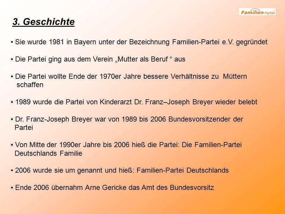 """3. Geschichte Sie wurde 1981 in Bayern unter der Bezeichnung Familien-Partei e.V. gegründet Die Partei ging aus dem Verein """"Mutter als Beruf """" aus Die"""