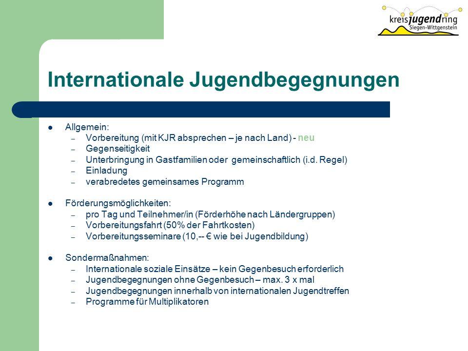 Internationale Jugendbegegnungen Allgemein: – Vorbereitung (mit KJR absprechen – je nach Land) - neu – Gegenseitigkeit – Unterbringung in Gastfamilien oder gemeinschaftlich (i.d.