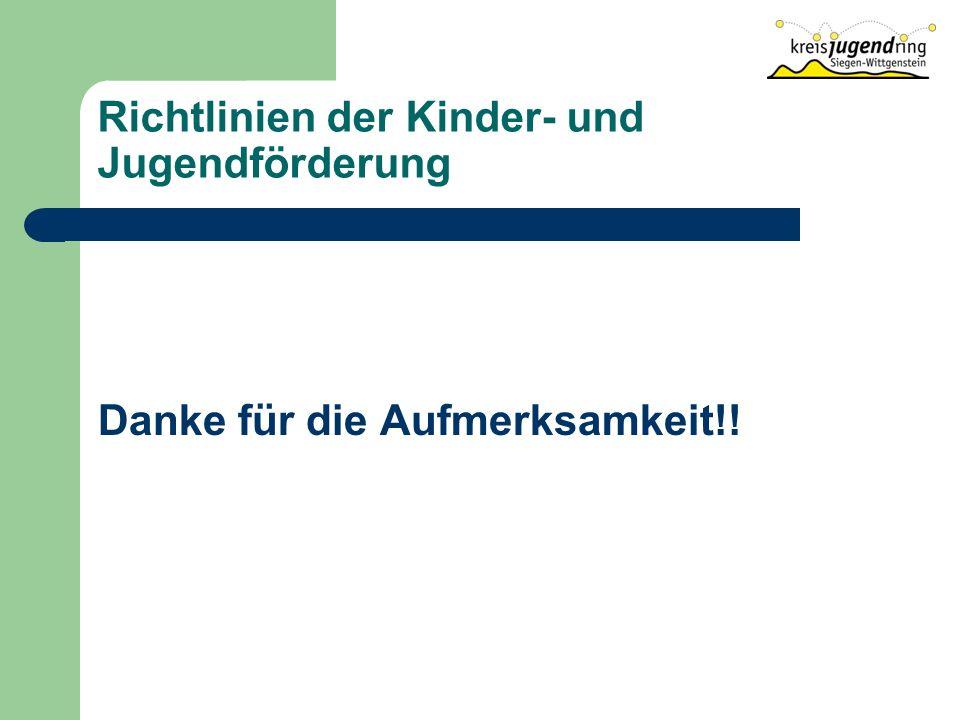 Richtlinien der Kinder- und Jugendförderung Danke für die Aufmerksamkeit!!