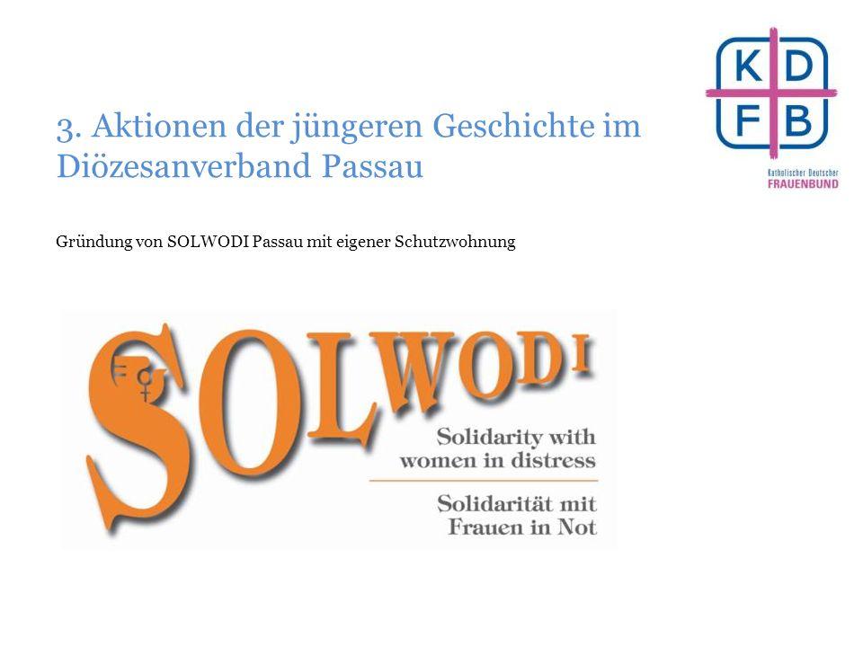 3. Aktionen der jüngeren Geschichte im Diözesanverband Passau Gründung von SOLWODI Passau mit eigener Schutzwohnung
