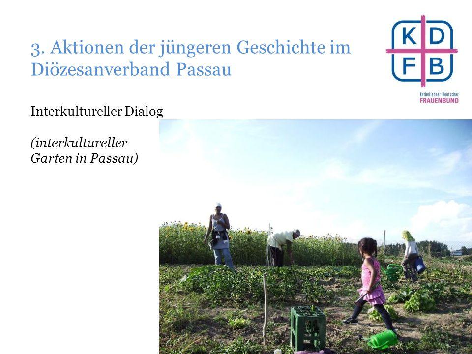 3. Aktionen der jüngeren Geschichte im Diözesanverband Passau Interkultureller Dialog (interkultureller Garten in Passau)
