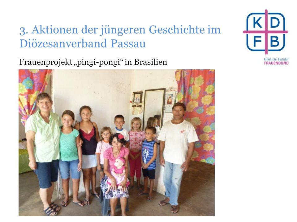"""3. Aktionen der jüngeren Geschichte im Diözesanverband Passau Frauenprojekt """"pingi-pongi"""" in Brasilien"""