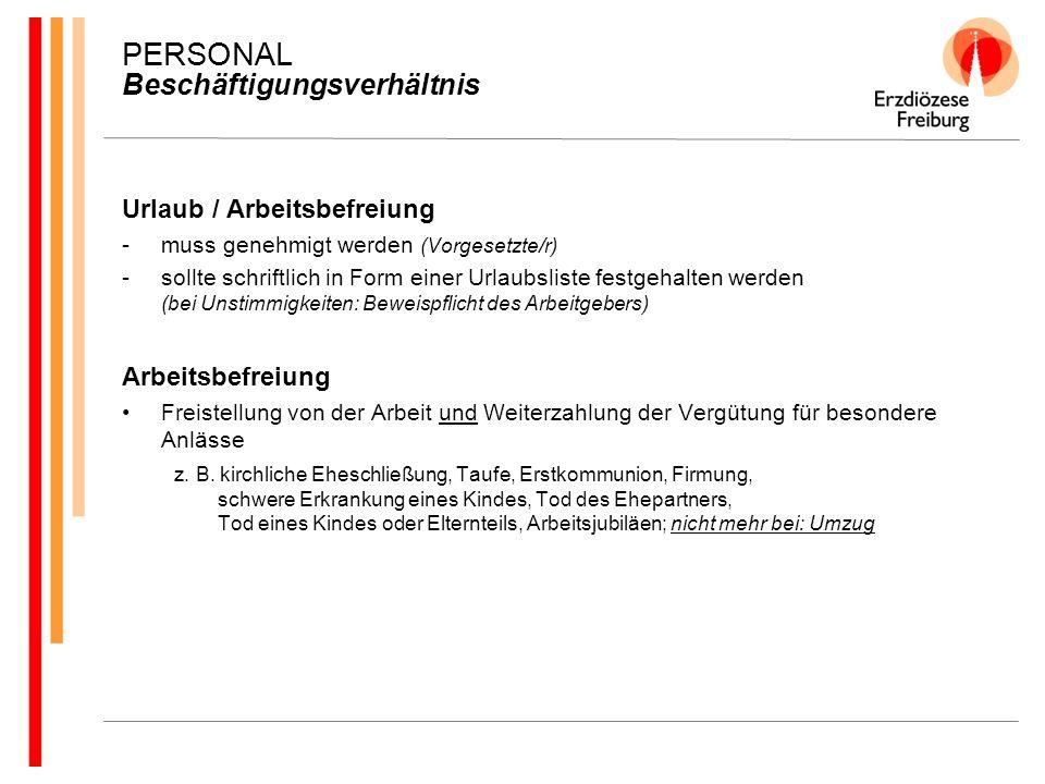 PERSONAL Beschäftigungsverhältnis Urlaub / Arbeitsbefreiung -muss genehmigt werden (Vorgesetzte/r) -sollte schriftlich in Form einer Urlaubsliste fest