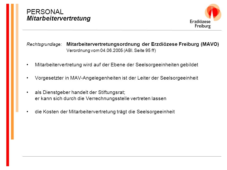 PERSONAL Mitarbeitervertretung Rechtsgrundlage: Mitarbeitervertretungsordnung der Erzdiözese Freiburg (MAVO) Verordnung vom 04.06.2005 (ABl. Seite 95