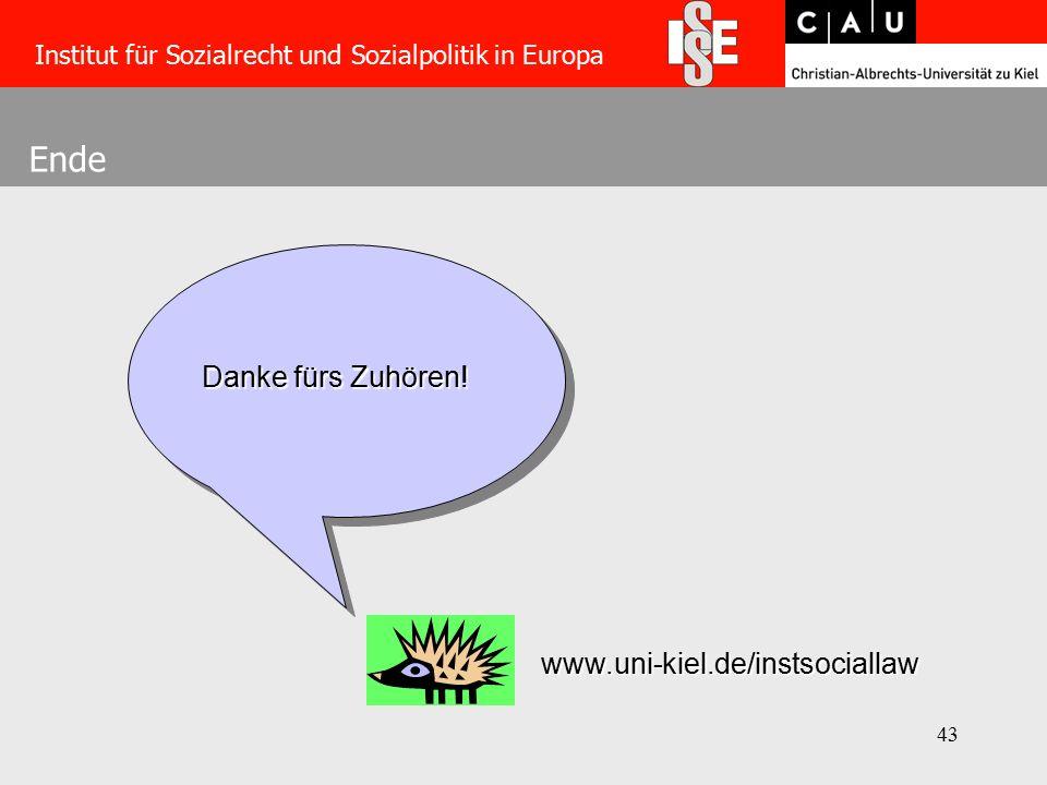 43 Ende Institut für Sozialrecht und Sozialpolitik in Europa www.uni-kiel.de/instsociallaw Danke fürs Zuhören!