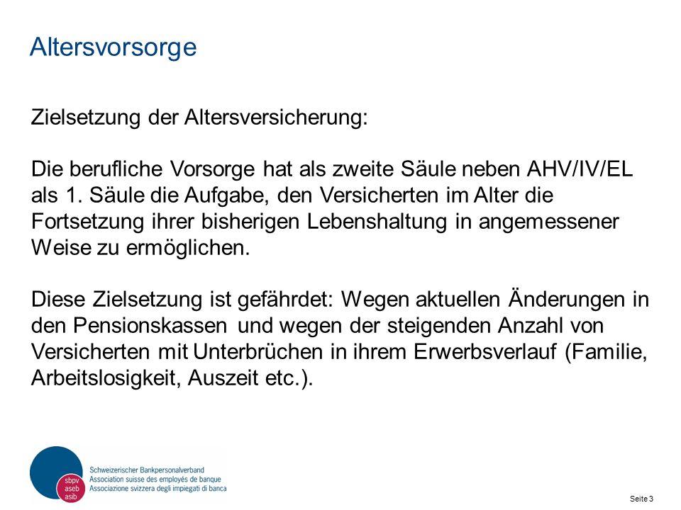 Seite 3 Schweizerischer Bankpersonalverband SBPV Altersvorsorge Zielsetzung der Altersversicherung: Die berufliche Vorsorge hat als zweite Säule neben AHV/IV/EL als 1.