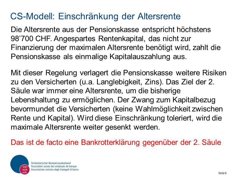 Seite 9 Schweizerischer Bankpersonalverband SBPV CS-Modell: Einschränkung der Altersrente Die Altersrente aus der Pensionskasse entspricht höchstens 98'700 CHF.