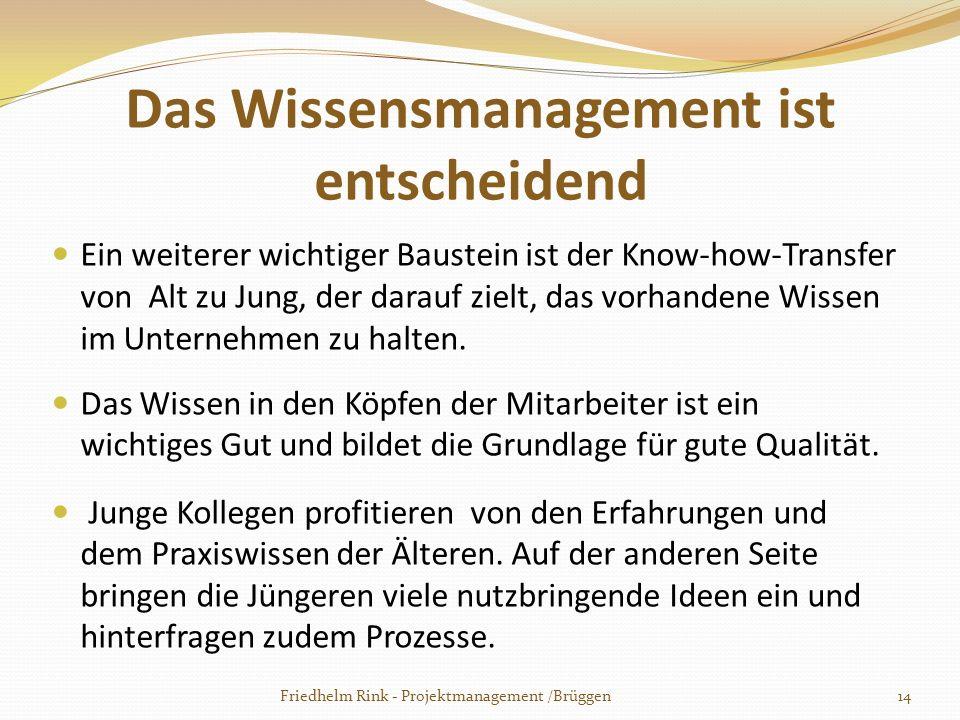 Das Wissensmanagement ist entscheidend Ein weiterer wichtiger Baustein ist der Know-how-Transfer von Alt zu Jung, der darauf zielt, das vorhandene Wis