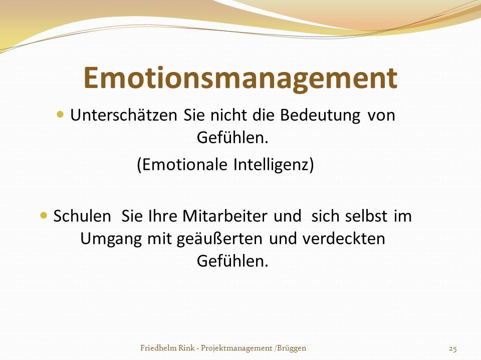 Emotionsmanagement Unterschätzen Sie nicht die Bedeutung von Gefühlen. (Emotionale Intelligenz) Schulen Sie Ihre Mitarbeiter und sich selbst im Umgang