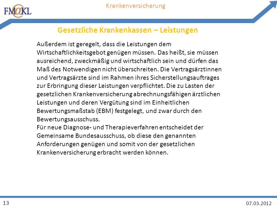 07.03.2012 13 Krankenversicherung Gesetzliche Krankenkassen – Leistungen Außerdem ist geregelt, dass die Leistungen dem Wirtschaftlichkeitsgebot genügen müssen.