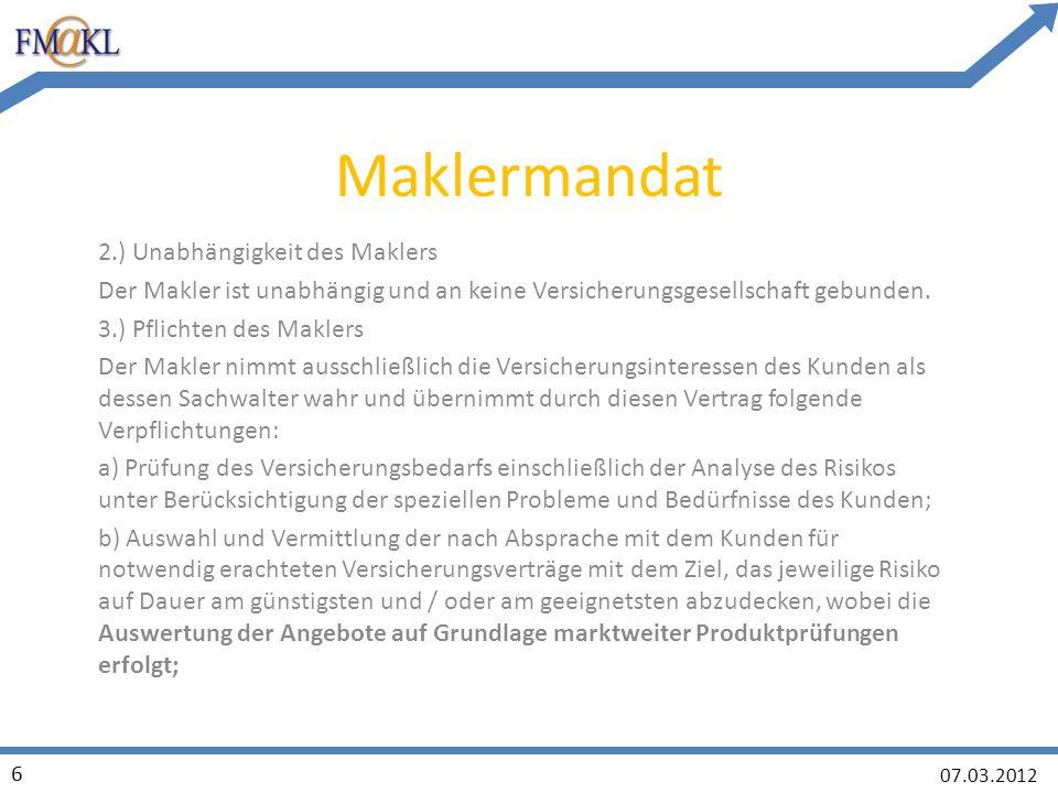 07.03.2012 6 Maklermandat 2.) Unabhängigkeit des Maklers Der Makler ist unabhängig und an keine Versicherungsgesellschaft gebunden.