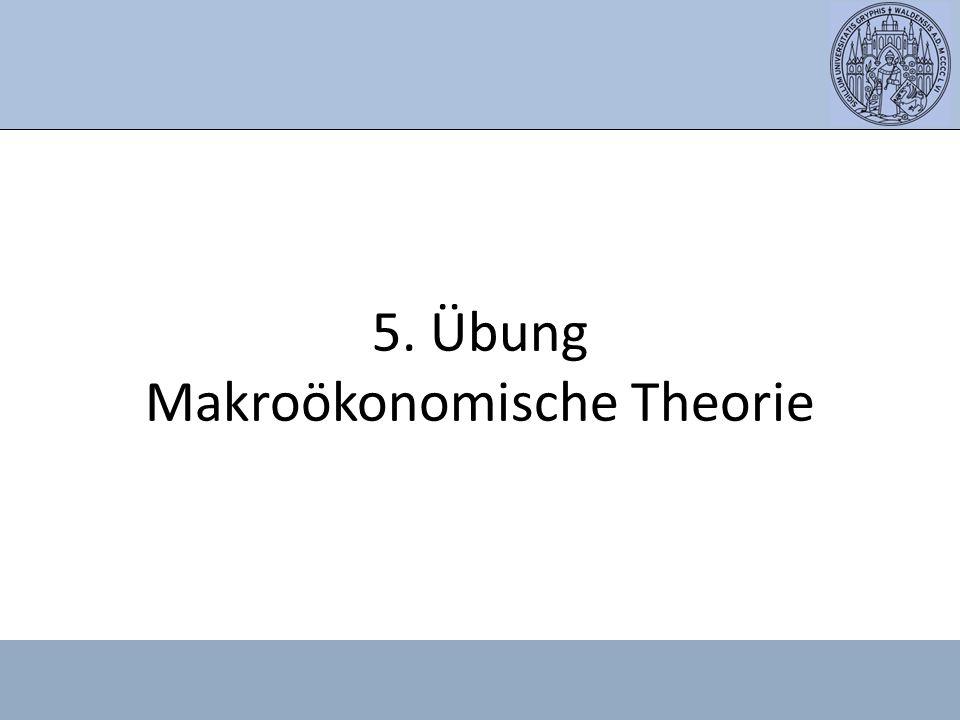 5. Übung Makroökonomische Theorie