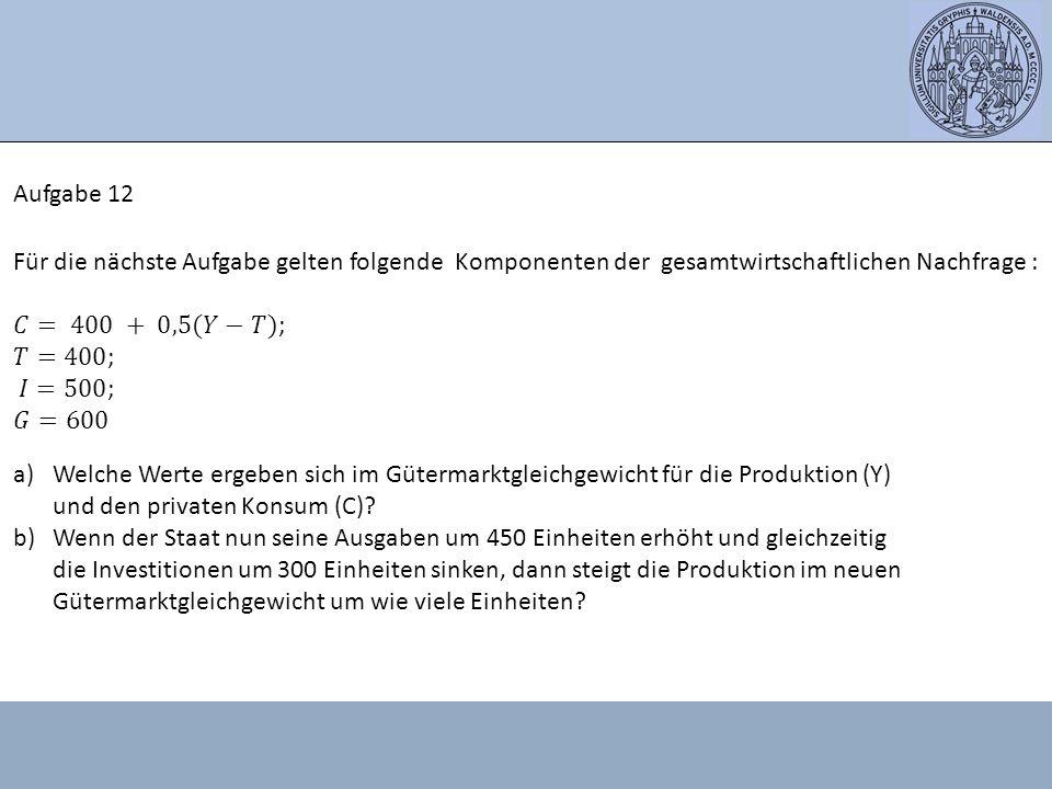 a)Welche Werte ergeben sich im Gütermarktgleichgewicht für die Produktion (Y) und den privaten Konsum (C).