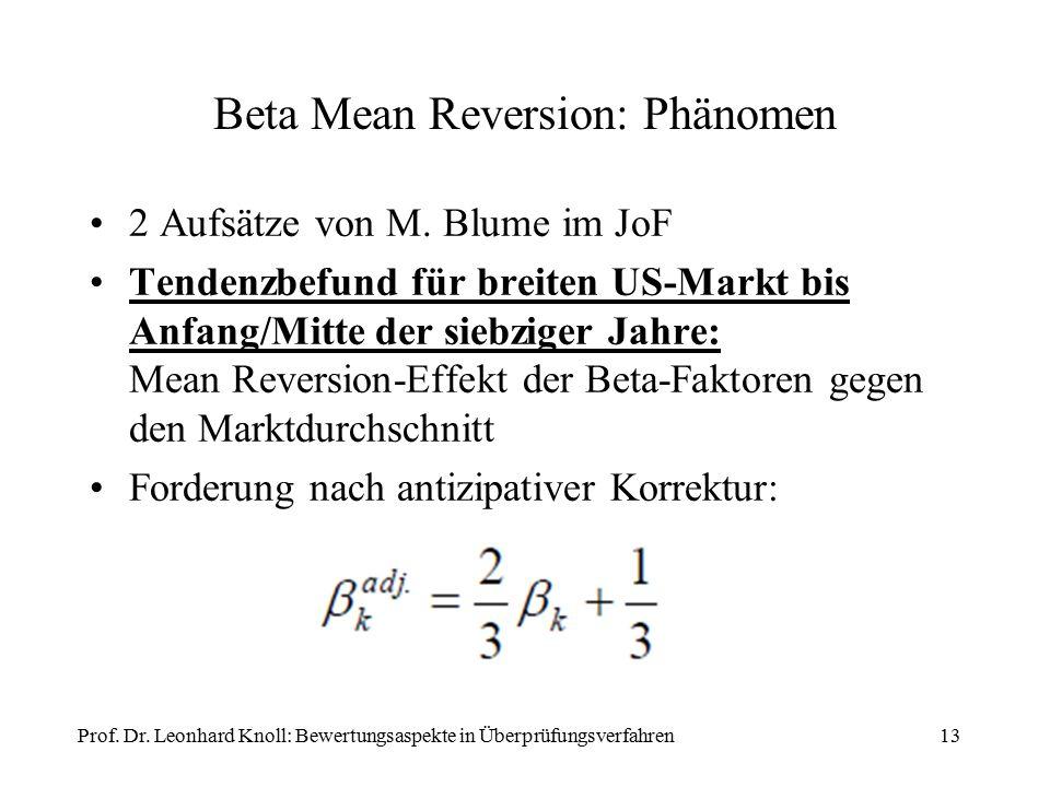 Beta Mean Reversion: Phänomen 2 Aufsätze von M. Blume im JoF Tendenzbefund für breiten US-Markt bis Anfang/Mitte der siebziger Jahre: Mean Reversion-E