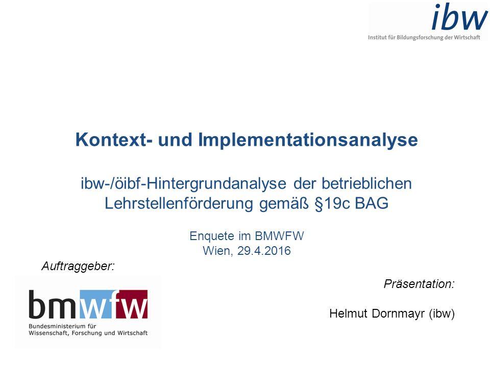 Kontext- und Implementationsanalyse ibw-/öibf-Hintergrundanalyse der betrieblichen Lehrstellenförderung gemäß §19c BAG Enquete im BMWFW Wien, 29.4.201