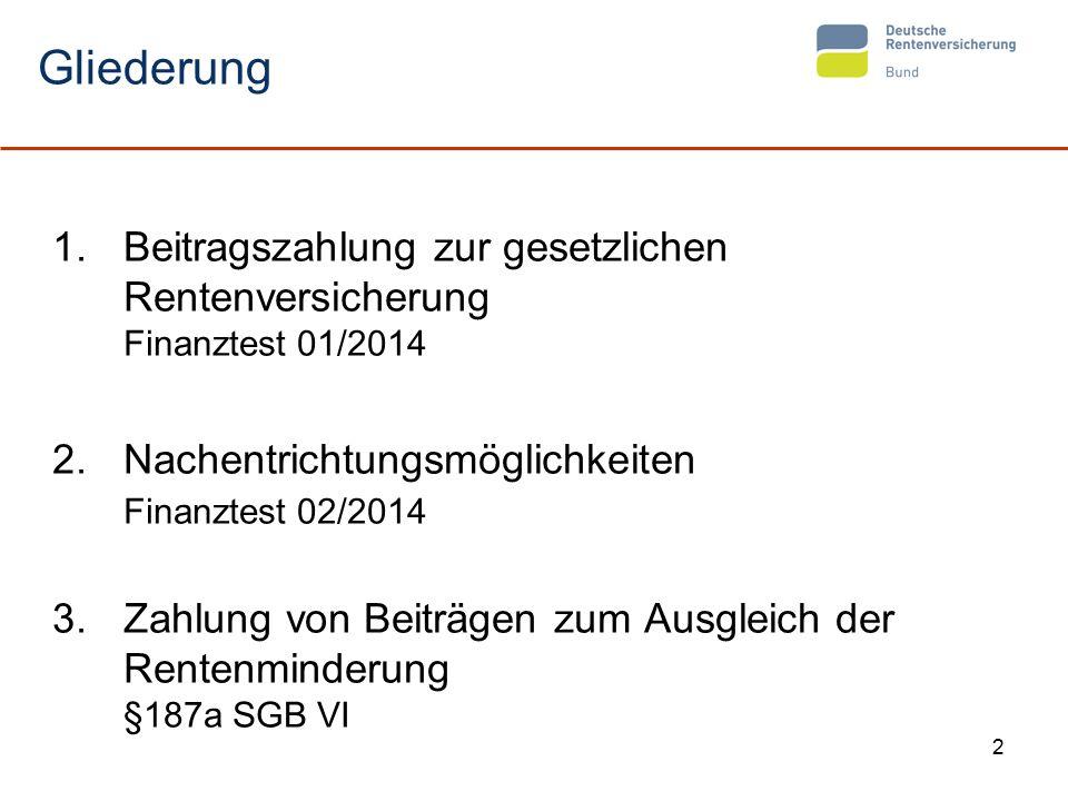 2 Gliederung 1.Beitragszahlung zur gesetzlichen Rentenversicherung Finanztest 01/2014 2.Nachentrichtungsmöglichkeiten Finanztest 02/2014 3.Zahlung von