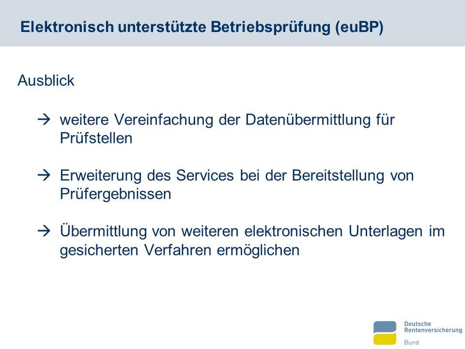 Elektronisch unterstützte Betriebsprüfung (euBP)  weitere Vereinfachung der Datenübermittlung für Prüfstellen  Erweiterung des Services bei der Bere