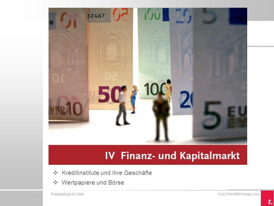 Praxisblicke IV HAK © by TRAUNER Verlag, Linz Kreditinstitute und ihre Geschäfte Grundlagen des Geld- und Kreditwesens Finanzmarkt  Alle Märkte, die dem Handel von Geld und Kapital dienen.