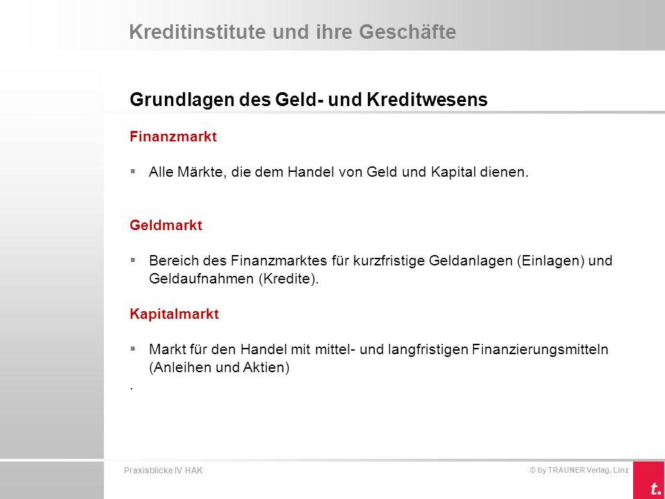 Praxisblicke IV HAK © by TRAUNER Verlag, Linz Kreditinstitute und ihre Geschäfte  Grundlagen des Geld- und Kreditwesens  Bank- leistungen