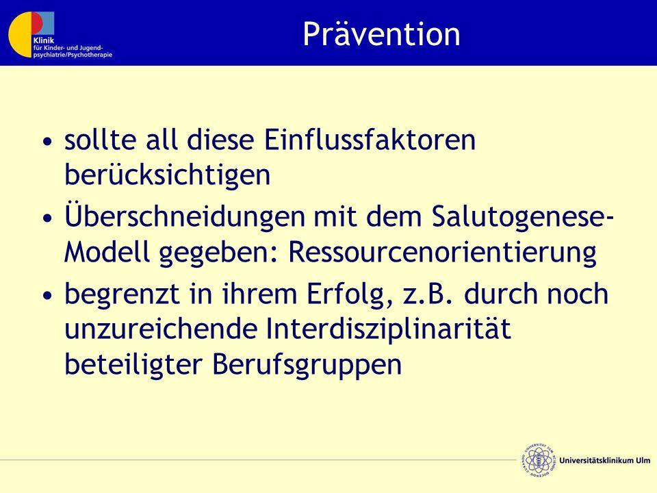 Prävention sollte all diese Einflussfaktoren berücksichtigen Überschneidungen mit dem Salutogenese- Modell gegeben: Ressourcenorientierung begrenzt in ihrem Erfolg, z.B.