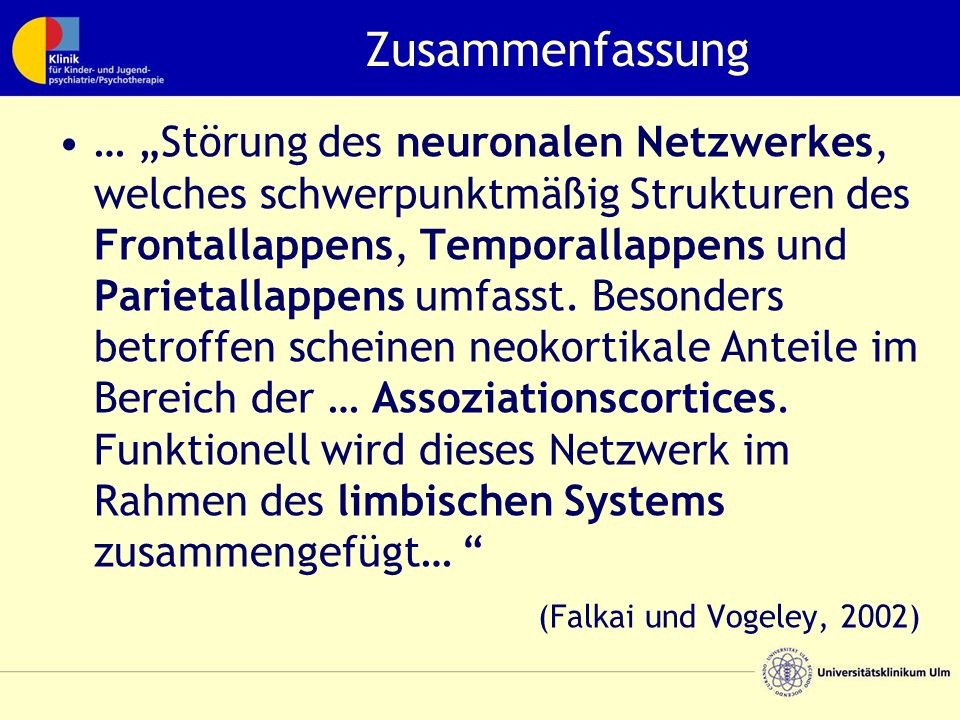 """Zusammenfassung … """"Störung des neuronalen Netzwerkes, welches schwerpunktmäßig Strukturen des Frontallappens, Temporallappens und Parietallappens umfasst."""