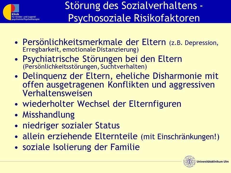 Störung des Sozialverhaltens - Psychosoziale Risikofaktoren Persönlichkeitsmerkmale der Eltern (z.B. Depression, Erregbarkeit, emotionale Distanzierun