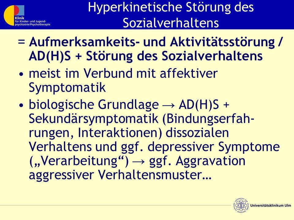 Hyperkinetische Störung des Sozialverhaltens = Aufmerksamkeits- und Aktivitätsstörung / AD(H)S + Störung des Sozialverhaltens meist im Verbund mit affektiver Symptomatik biologische Grundlage → AD(H)S + Sekundärsymptomatik (Bindungserfah- rungen, Interaktionen) dissozialen Verhaltens und ggf.