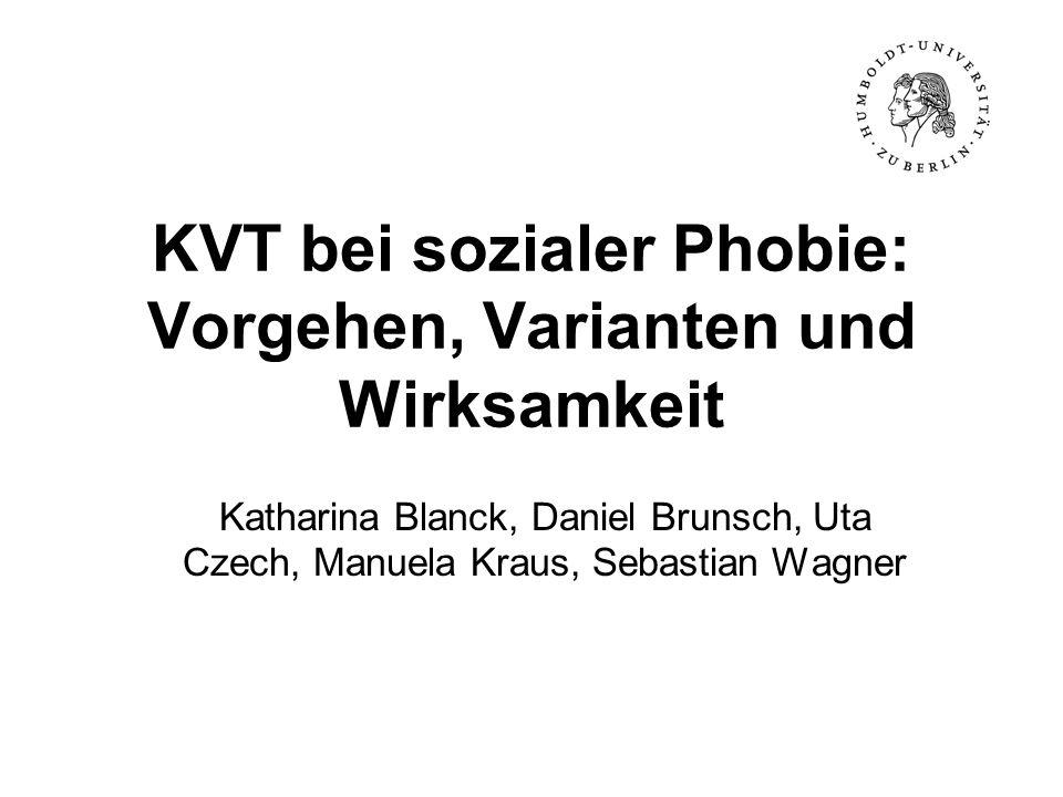 KVT bei sozialer Phobie: Vorgehen, Varianten und Wirksamkeit Katharina Blanck, Daniel Brunsch, Uta Czech, Manuela Kraus, Sebastian Wagner