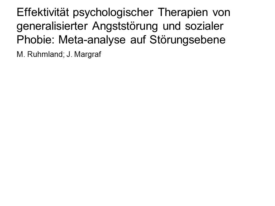 Effektivität psychologischer Therapien von generalisierter Angststörung und sozialer Phobie: Meta-analyse auf Störungsebene M. Ruhmland; J. Margraf