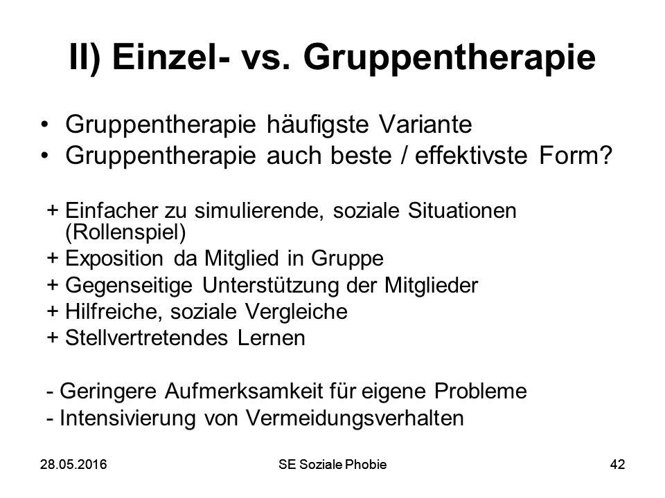 28.05.2016SE Soziale Phobie4228.05.2016SE Soziale Phobie42 II) Einzel- vs. Gruppentherapie Gruppentherapie häufigste Variante Gruppentherapie auch bes