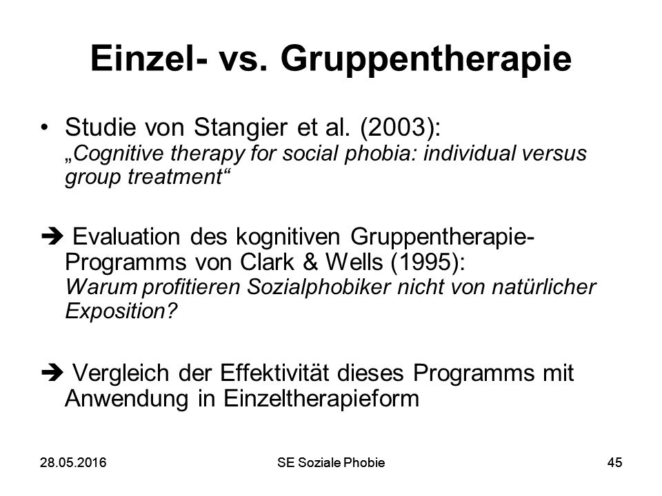"""28.05.2016SE Soziale Phobie4528.05.2016SE Soziale Phobie45 Einzel- vs. Gruppentherapie Studie von Stangier et al. (2003): """"Cognitive therapy for socia"""