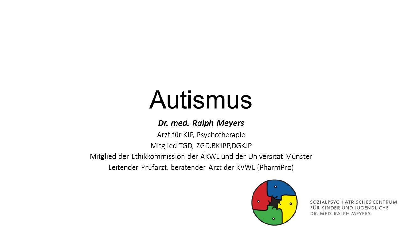 Autismus Dr. med. Ralph Meyers Arzt für KJP, Psychotherapie Mitglied TGD, ZGD,BKJPP,DGKJP Mitglied der Ethikkommission der ÄKWL und der Universität Mü