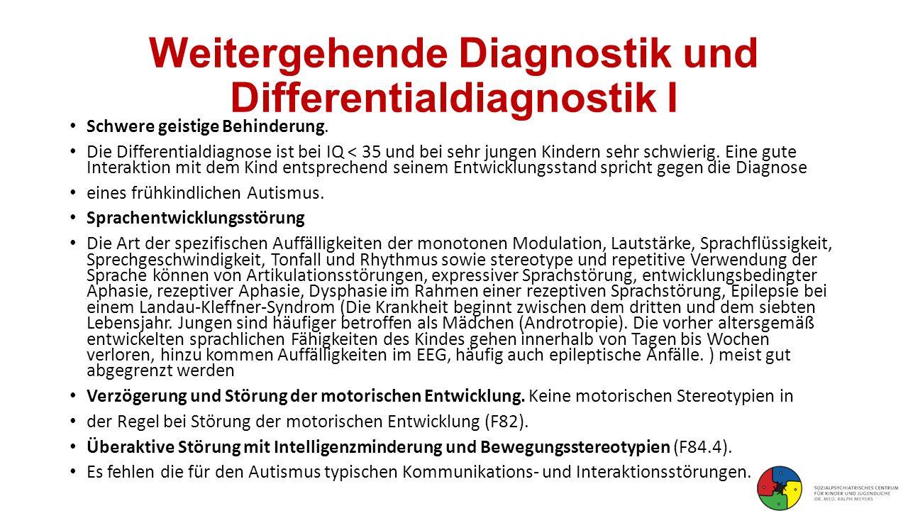 Weitergehende Diagnostik und Differentialdiagnostik I Schwere geistige Behinderung. Die Differentialdiagnose ist bei IQ < 35 und bei sehr jungen Kinde