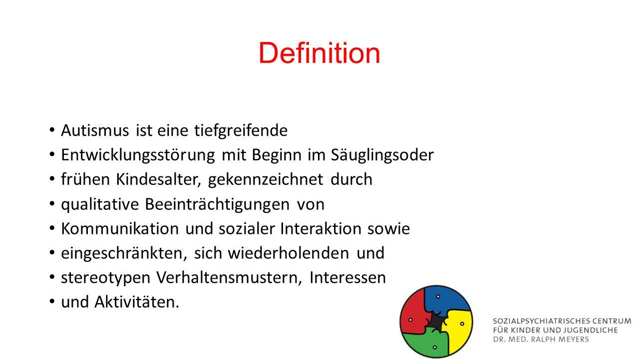 Definition Autismus ist eine tiefgreifende Entwicklungsstörung mit Beginn im Säuglingsoder frühen Kindesalter, gekennzeichnet durch qualitative Beeint
