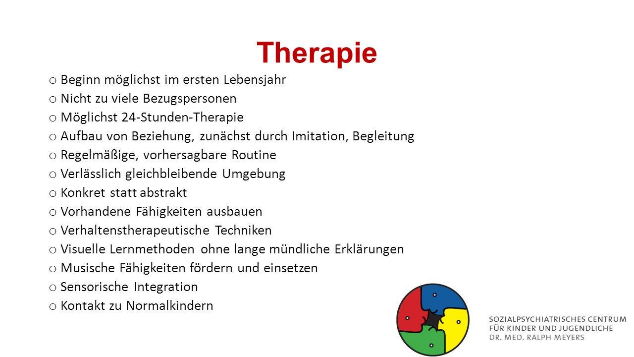 Therapie o Beginn möglichst im ersten Lebensjahr o Nicht zu viele Bezugspersonen o Möglichst 24-Stunden-Therapie o Aufbau von Beziehung, zunächst durc