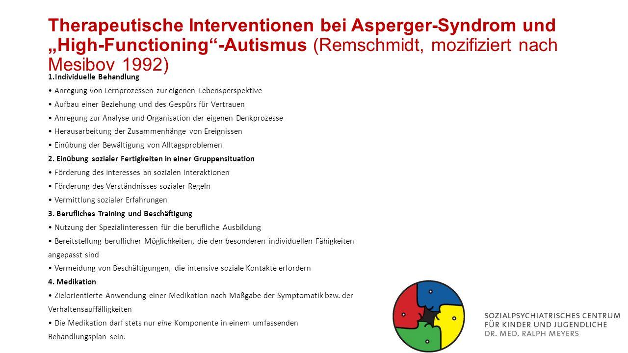 """Therapeutische Interventionen bei Asperger-Syndrom und """"High-Functioning""""-Autismus (Remschmidt, mozifiziert nach Mesibov 1992) 1.Individuelle Behandlu"""