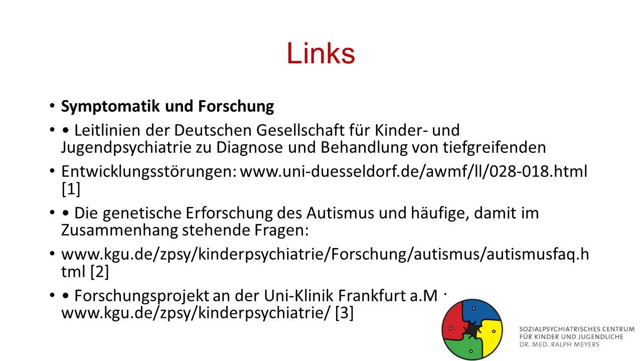 Links Symptomatik und Forschung Leitlinien der Deutschen Gesellschaft für Kinder- und Jugendpsychiatrie zu Diagnose und Behandlung von tiefgreifenden