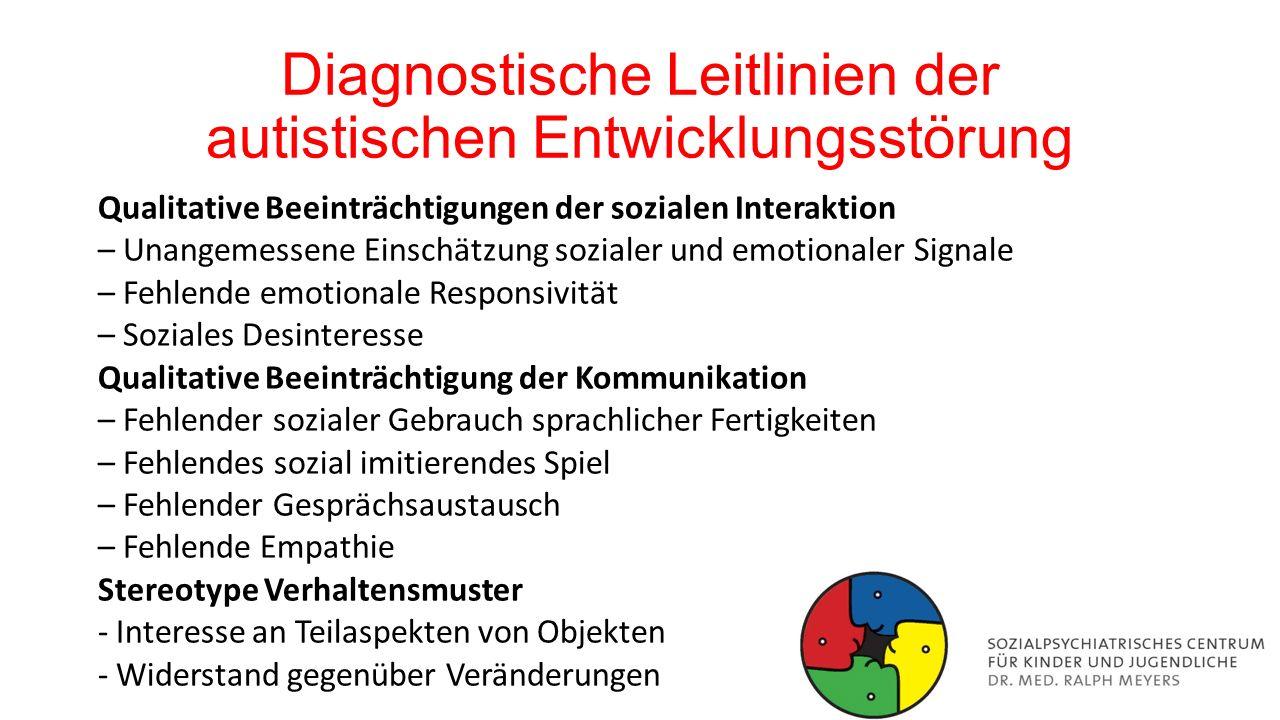 Diagnostische Leitlinien der autistischen Entwicklungsstörung Qualitative Beeinträchtigungen der sozialen Interaktion – Unangemessene Einschätzung soz