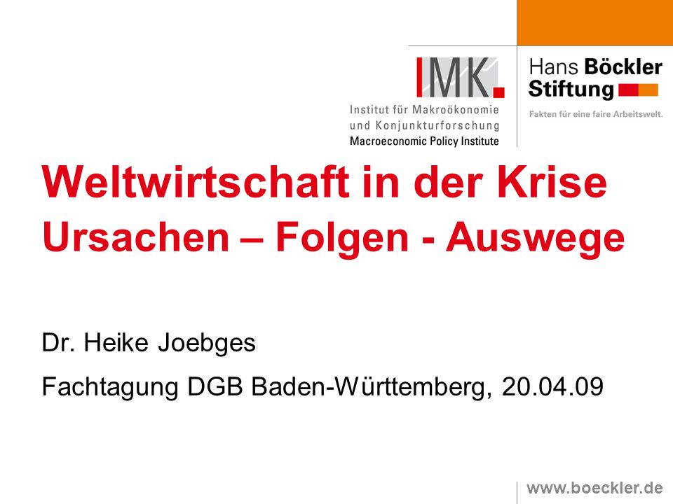www.boeckler.de Weltwirtschaft in der Krise Ursachen – Folgen - Auswege Dr. Heike Joebges Fachtagung DGB Baden-Württemberg, 20.04.09