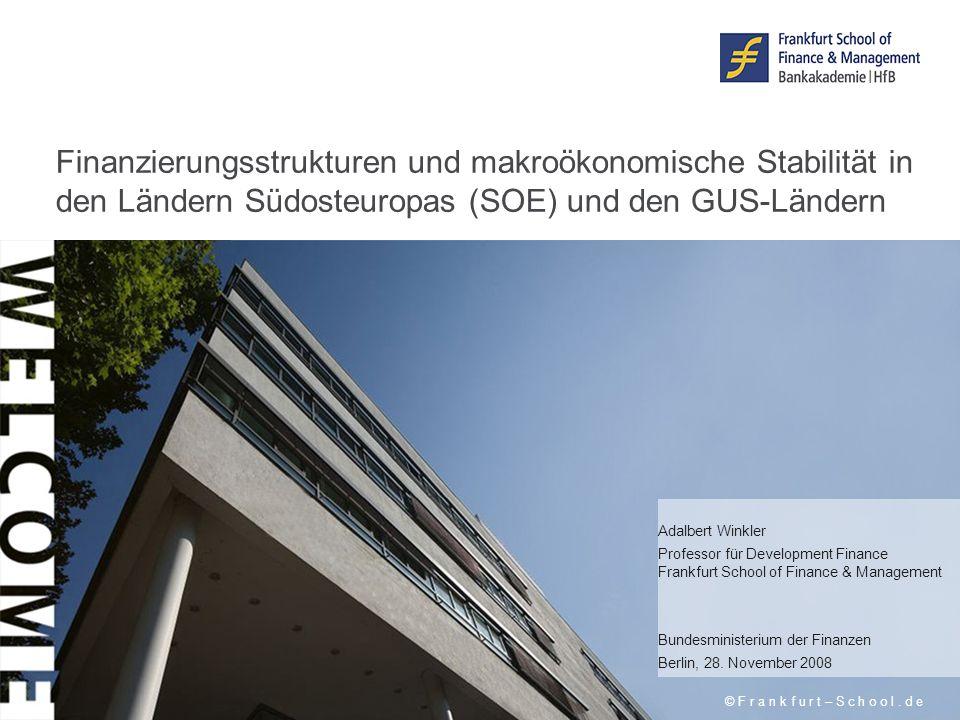 Finanzierungsstrukturen und makroökonomische Stabilität in den Ländern Südosteuropas (SOE) und den GUS-Ländern © F r a n k f u r t – S c h o o l.