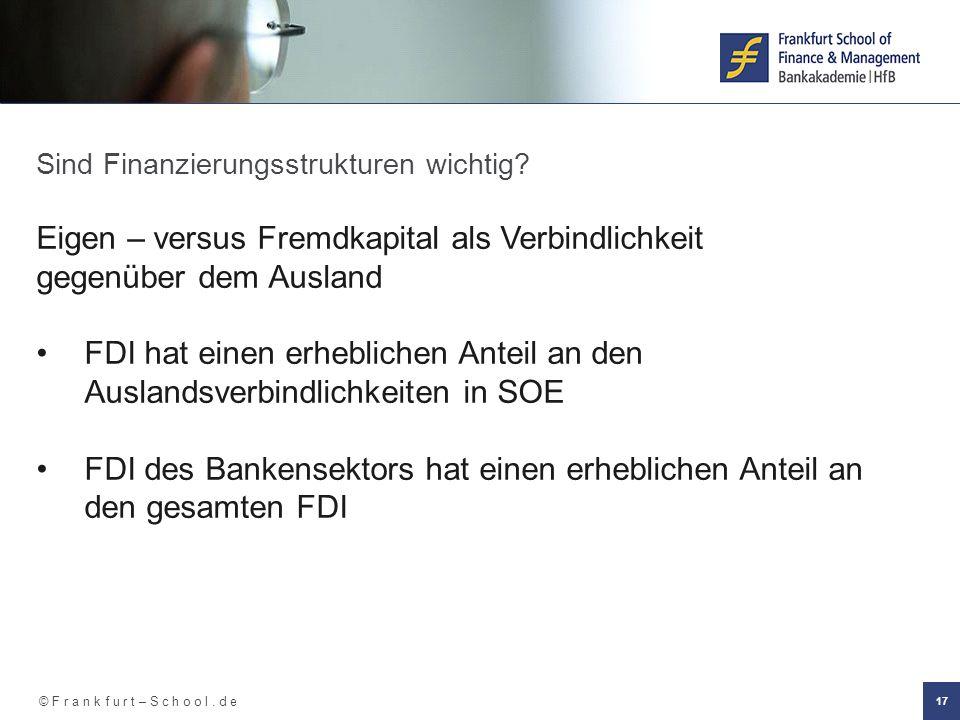 © F r a n k f u r t – S c h o o l. d e 17 Sind Finanzierungsstrukturen wichtig? Eigen – versus Fremdkapital als Verbindlichkeit gegenüber dem Ausland