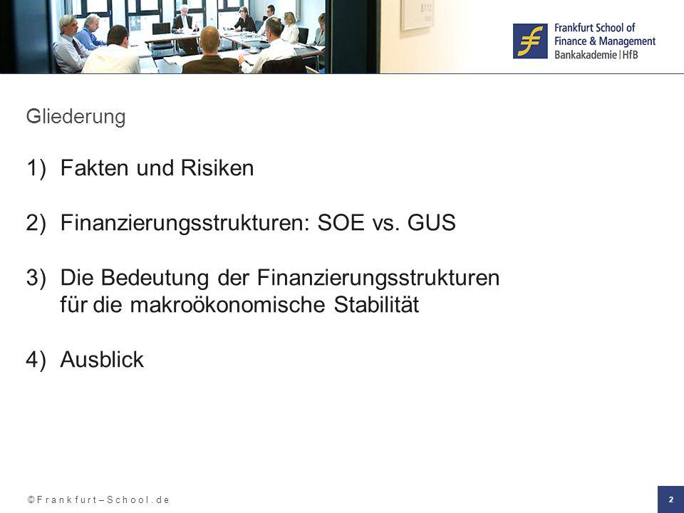 © F r a n k f u r t – S c h o o l. d e 2 Gliederung 1)Fakten und Risiken 2)Finanzierungsstrukturen: SOE vs. GUS 3)Die Bedeutung der Finanzierungsstruk