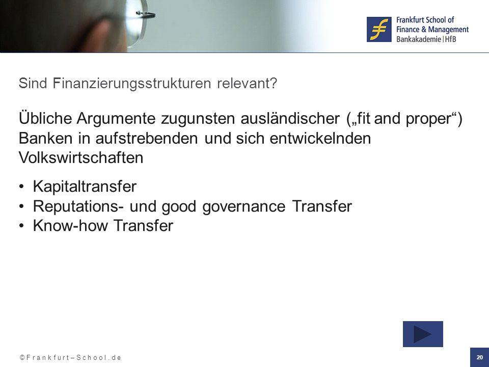 """© F r a n k f u r t – S c h o o l. d e 20 Sind Finanzierungsstrukturen relevant? Übliche Argumente zugunsten ausländischer (""""fit and proper"""") Banken i"""